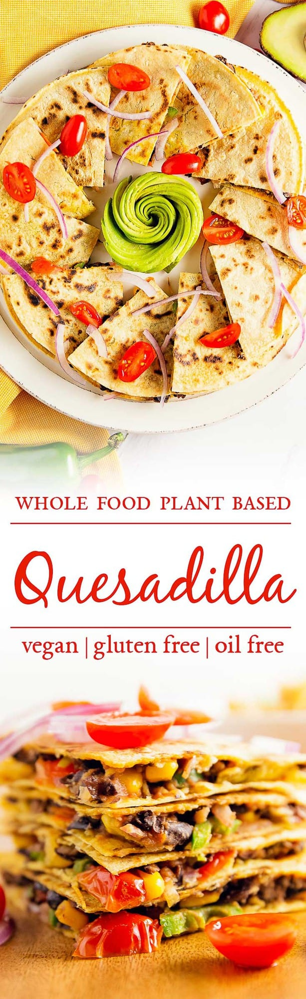 quesadilla, spicy black beans, dairy free quesadilla, whole food plant based quesadilla, recipe, quesadilla recipe, dairy free quesadilla recipe, vegan, vegan recipe, whole food plant based recipe, whole food plant based, vegetarian, vegetarian recipe, gluten free, gluten free recipe, vegan dinner, vegan lunch, vegan meals, vegetarian dinner, vegetarian lunch, vegetarian meal, whole food plant based dinner, whole food plant based lunch, whole food plant based meal, gluten free dinner, gluten free lunch, gluten free meal, healthy, oil free, no oil, red onions, corn, black beans, green onions, tomatoes, jalapeño, quick dinner, fast dinner, entertaining, wfpb, dairy free, no dairy, traditional, Mexican, Southwestern, classic, delicious, the best, winter, fall, spring, summer, fast, easy, quick, simple, 30 minutes,
