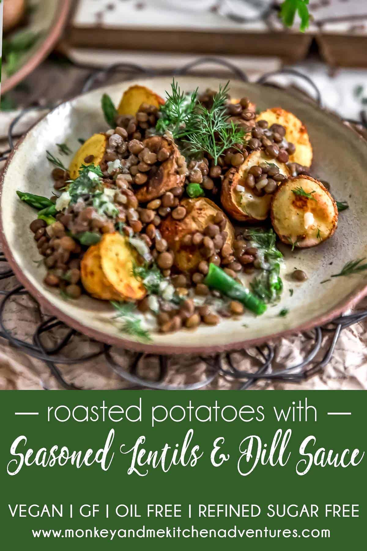 Roasted Potatoes with Seasoned Lentils and Dill Sauce with text description